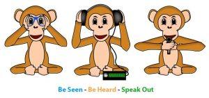 Be seen, be heard, speak out